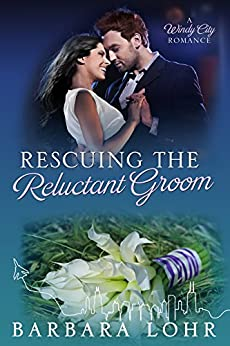Rescuing the Reluctant Groom: A Heartwarming Romance (Windy City Romance Book 6) by [Barbara Lohr]