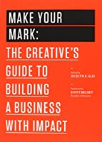Make Your Mark: The Creative's Guide to Building a Business with Impact (99U)
