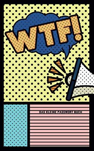 Das Kleine Passwort Buch: WTF Popart | What The Fuck | offline alle Internet Logins, Handy PIN, PUK, Codes von digitalen Geräten und analogen ... | Register und Icon Box zum selber gestalten