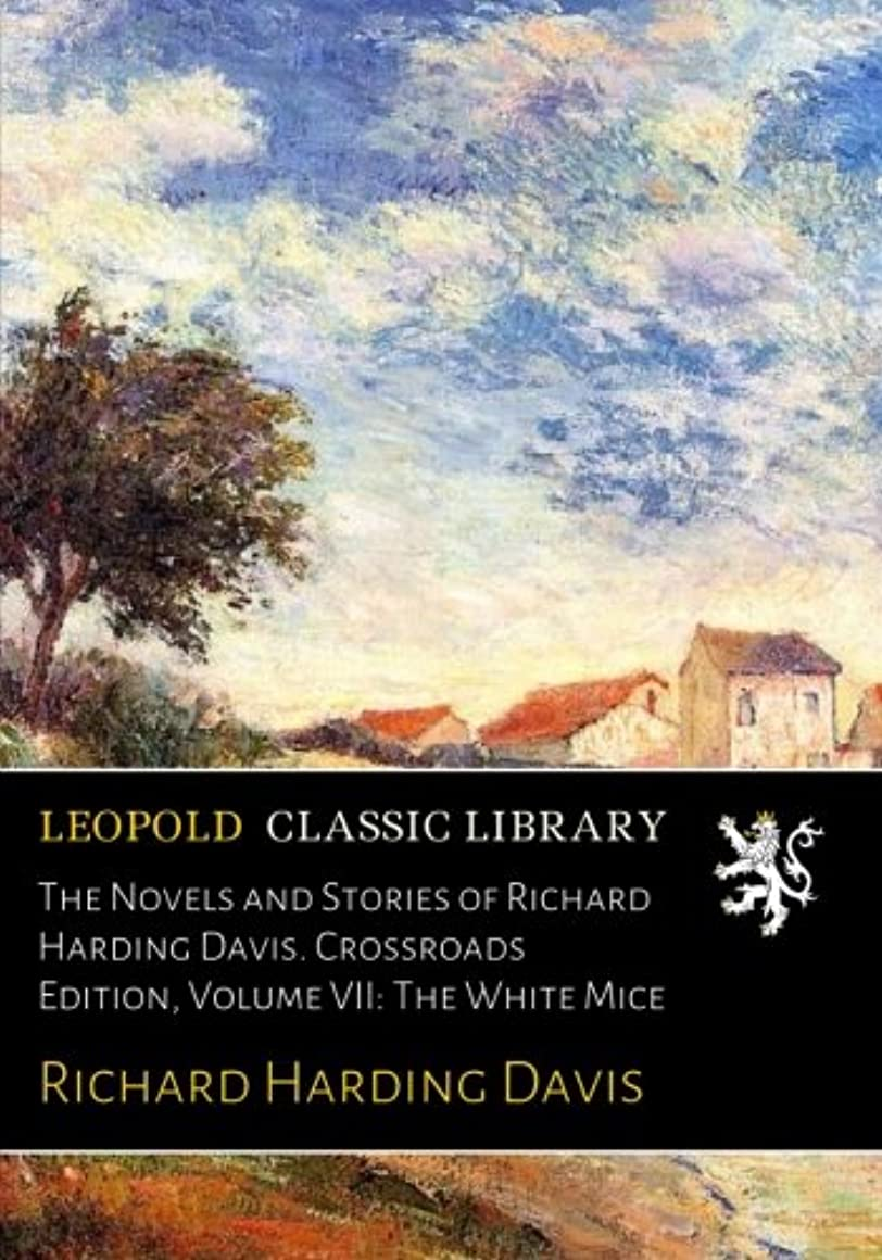 コンバーチブルやめる不完全なThe Novels and Stories of Richard Harding Davis. Crossroads Edition, Volume VII: The White Mice