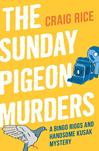 The Sunday Pigeon Murders (The Bingo Riggs and Handsome Kusak Mysteries Book 1) by [Craig Rice]