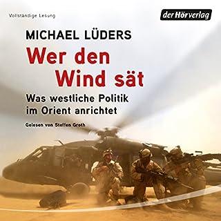 Wer den Wind sät     Was westliche Politik im Orient anrichtet              Autor:                                                                                                                                 Michael Lüders                               Sprecher:                                                                                                                                 Steffen Groth                      Spieldauer: 5 Std. und 51 Min.     904 Bewertungen     Gesamt 4,6