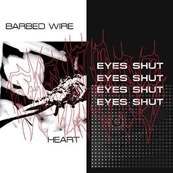 Eyes Shut / Barbed Wire Heart