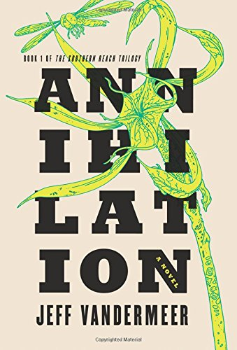 Annihilation: A Novel (The Southern Reach Trilogy, 1)