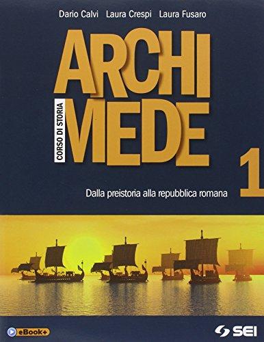 Archimede. Corso di storia. Per le Scuole superiori. Dalla Preistoria alla Repubblica romana (Vol. 1)