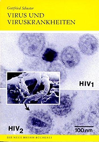 Virus und Viruskrankheiten (Die Neue Brehm-Bücherei / Zoologische, botanische und paläontologische Monografien)