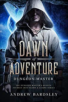 [Andrew Bardsley]のDawn of Adventure (Book 2): Dungeon Master: The Dungeon Master's Quests: Journey into Glory a LitRPG Series (English Edition)