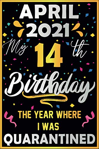 April 2021 my 14 th birthday the year where i was quarantined: 2021 birthday gift quarantine 14 years old gift idea for girls , boys , son , daughter ... 2007 . notebook journal alternative cards