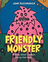Friendly Monster: A Story About Children Facing Their Fears