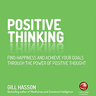 Positive Thinking     Find Happiness and Achieve Your Goals Through the Power of Positive Thought              By:                                                                                                                                 Gill Hasson                               Narrated by:                                                                                                                                 Katy Sobey                      Length: 3 hrs and 54 mins     9 ratings     Overall 4.3