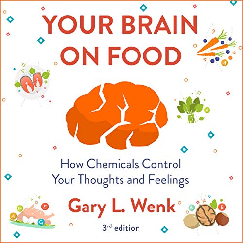 Your Brain on Food     How Chemicals Control Your Thoughts and Feelings 3rd Edition              By:                                                                                                                                 Gary Wenk                               Narrated by:                                                                                                                                 Jonathan Yen                      Length: 8 hrs and 15 mins     Not rated yet     Overall 0.0