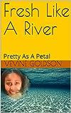 Fresh Like A River: Pretty As A Petal (English Edition)