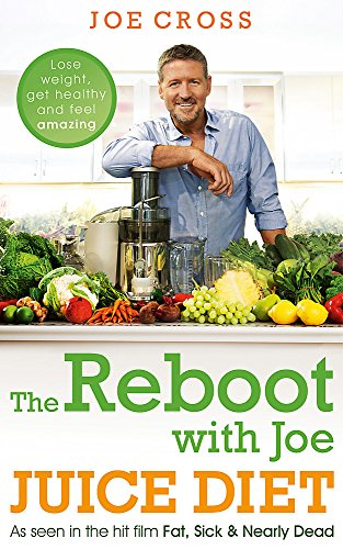 The Reboot with Joe Juice Diet – Lose weight, get healthy and feel amazing: As seen in the hit film \'Fat, Sick & Nearly Dead\'