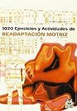 1020 ejercicios y actividades de readaptacion motriz