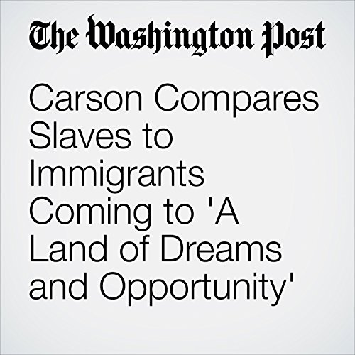 Carson Compares Slaves to Immigrants Coming to 'A Land of Dreams and Opportunity' copertina