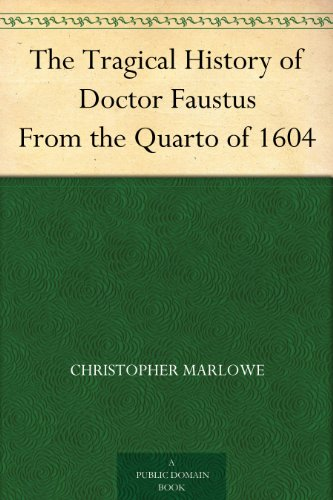 The Tragical History of Doctor Faustus From the Quarto of 1604 (English Edition)