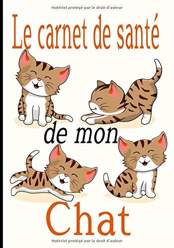 Le carnet de santé de mon chat: Carnet idéal pour...