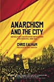 Anarchism and the City: Revolution and Counter-Revolution in Barcelona, 1898-1937 by Chris Ealham (2010-04-01)