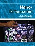 Nano-Riffaquarien: Einrichtung, Besatz und Pflege kleiner Riffaquarien von 30 bis 150 L (NTV Meerwasseraquaristik) - Daniel Knop