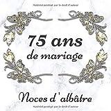 75 ans de mariage Noces d'albâtre: Livre d'or personnalisé - Anniversaire de mariage - 72 pages pour les Félicitations