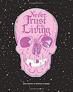 Never Trust the Living, 2020 Weekly Monthly Planner: Pastel Goth Aesthetic Skull, Emo Agenda Calendar and Organizer