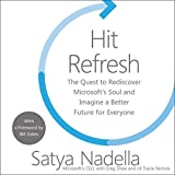 Hit Refresh: The Quest to Rediscover Microsoft s Soul and Imagine a Better Future for Everyone