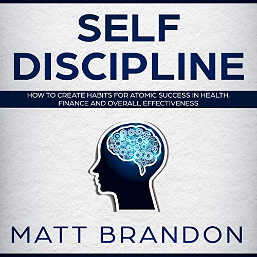 Self-Discipline: How to Create Habits for Atomic Success in Health, Finance and Overall Effectiveness audiobook cover art