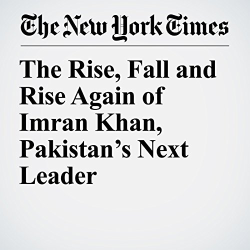 The Rise, Fall and Rise Again of Imran Khan, Pakistan's Next Leader audiobook cover art