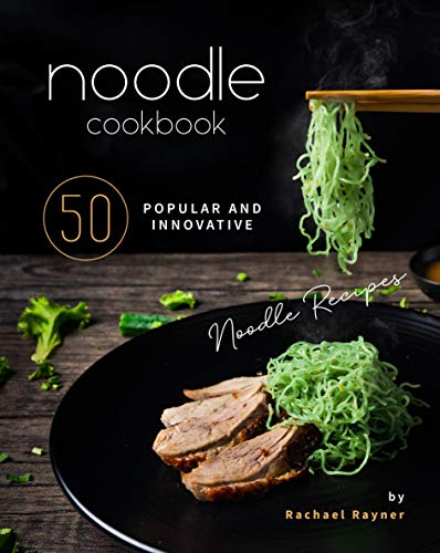 Noodle Cookbook: 50 Popular and Innovative Noodle Recipes (English Edition)