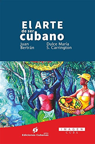 El arte de ser cubano eBook: Bertrán,Juan, Sotolongo ...