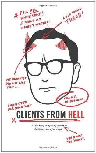 Clients from Hell: A Collection of Anonymously-Contributed Client Horror Stories from Designers PDF Books