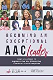 Becoming an Exceptional AAC Leader: Inspiration from 15 Augmentative and Alternative Communication Champions