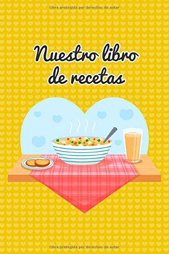 Nuestro libro de recetas: Libro de recetas en blanco para parejas. Apuntad vuestras recetas y tendréis un recuerdo para toda la vida. Regalo ... novios original (Libros de recetas en blanco)