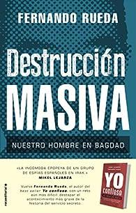Destrucción masiva: Nuestro hombre en Bagdad par Fernando Rueda