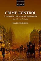 Crime Control and Everyday Life in the Victorian City: The Police and the Public
