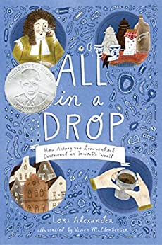 All in a Drop: How Antony van Leeuwenhoek Discovered an Invisible World by [Lori Alexander, Vivien Mildenberger]