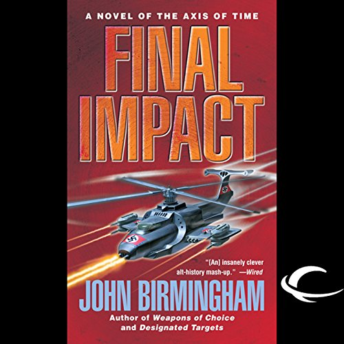 Final Impact     Axis of Time, Book 3              By:                                                                                                                                 John Birmingham                               Narrated by:                                                                                                                                 Jay Snyder                      Length: 16 hrs and 29 mins     27 ratings     Overall 4.7