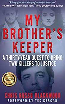 [Chris Russo Blackwood, Ted Kergan]のMy Brother's Keeper: A Thirty-Year Quest to Bring Two Killers to Justice (English Edition)