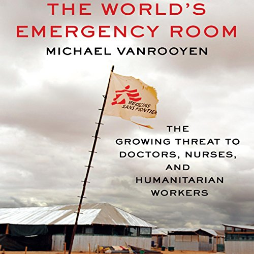 The World's Emergency Room     The Growing Threat to Doctors, Nurses, and Humanitarian Workers              By:                                                                                                                                 Michael VanRooyen                               Narrated by:                                                                                                                                 Michael Butler Murray                      Length: 6 hrs and 21 mins     Not rated yet     Overall 0.0