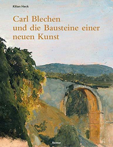 Carl Blechen und die Bausteine einer neuen Kunst