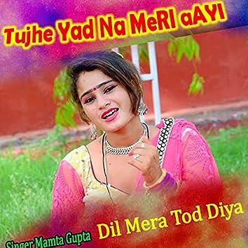 Tujhe Yad Na Aayi Ki Dil Mera Tod Diya