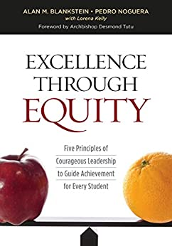 Excellence Through Equity: Five Principles of Courageous Leadership to Guide Achievement for Every Student by [Alan M. Blankstein, Pedro Noguera, Lorena Kelly]