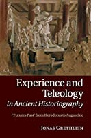 Experience and Teleology in Ancient Historiography: Futures Past from Herodotus to Augustine
