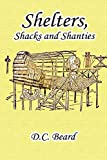 Shelters, Shacks & Shanties: Illustrated Edition with Annotated
