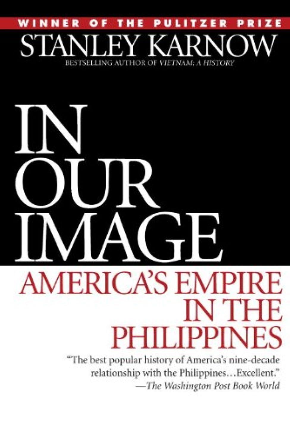 関連付ける推測すると遊ぶIn Our Image: America's Empire in the Philippines (English Edition)