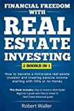 Financial Freedom With Real Estate Investing: 2 Books in 1 - How to Become a Millionaire Real Estate Investor and Creating Passive Income Starting With Little or No Money