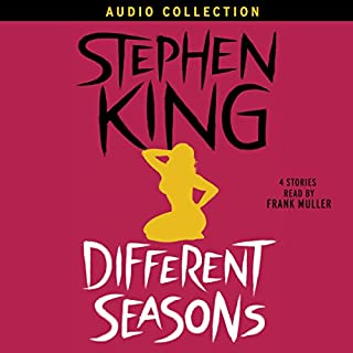 Different Seasons                   Written by:                                                                                                                                 Stephen King                               Narrated by:                                                                                                                                 Frank Muller                      Length: 20 hrs and 15 mins     32 ratings     Overall 4.8