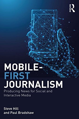 Compare Textbook Prices for Mobile-First Journalism: Producing News for Social and Interactive Media 1 Edition ISBN 9781138289314 by Hill, Steve,Bradshaw, Paul