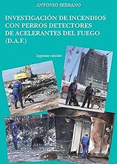 Investigación de incendios con perros detectores de acelerantes del fuego: D.A.F. (Spanish Edition)