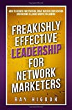 5. Freakishly Effective Leadership for Network Marketers: How to Reduce Frustration, Drive Massive Duplication and Become a Leader Worth Following